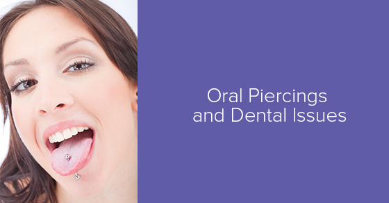 Do oral piercings cause dental issues?